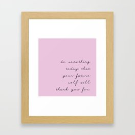 do something today that your future self will thank you for quote Framed Art Print