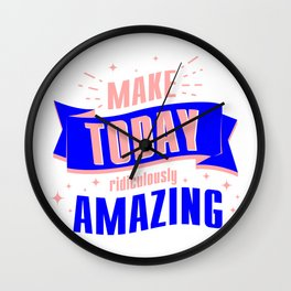 Make Today Ridiculously Amazing Slogan Typography Positive Happy Cool Trendy Fashionable Design Wall Clock