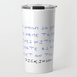 Dickinson poetry- of whom so dear Travel Mug