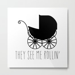 They See Me Rollin' Metal Print