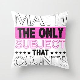Math The Only Subject That Counts Math Teacher Math Geek Throw Pillow