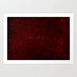 I am Still Here Art Print