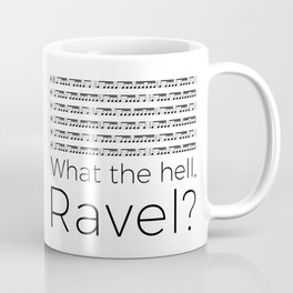 What the hell, Ravel? Coffee Mug