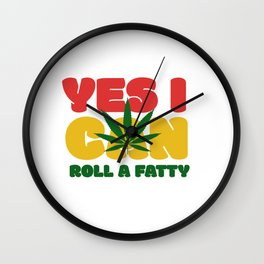 Yes I Can Roll A Fatty Wall Clock