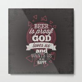 Beer is proof- Typography Metal Print
