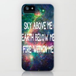 Sky Above Me Earth Below Me Fire Within Me iPhone Case
