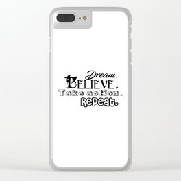 Dream, Believe, Take Action, Repeat Clear iPhone Case