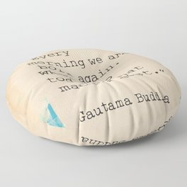 Every morning we are born again. What we do today is what matters most. Floor Pillow