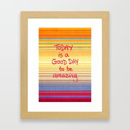 Today is a good day to be Amazing  Framed Art Print